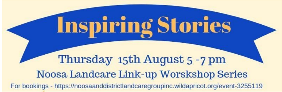 Inspiring Stories – Noosa Landcare – 15 August, 5pm – 7pm